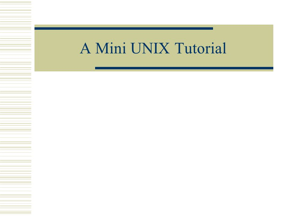 A Mini UNIX Tutorial