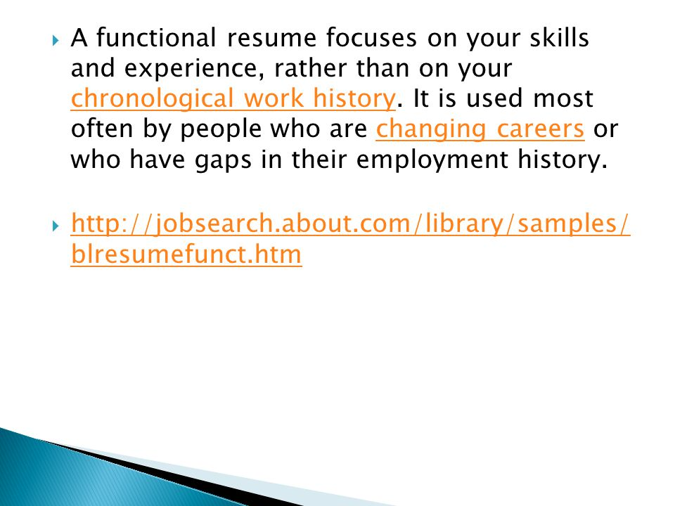  A functional resume focuses on your skills and experience, rather than on your chronological work history.