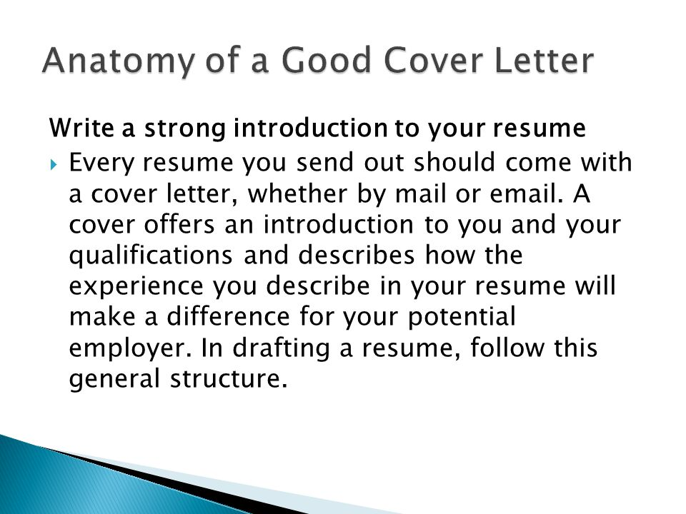 Write a strong introduction to your resume  Every resume you send out should come with a cover letter, whether by mail or  .