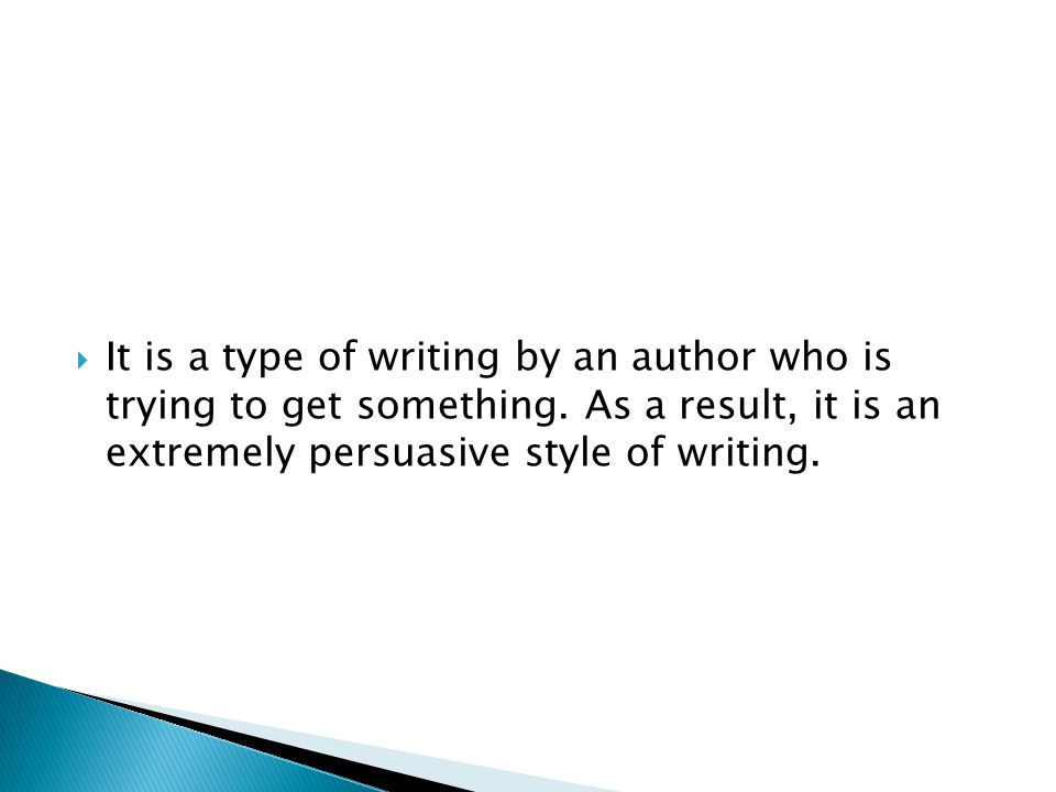  It is a type of writing by an author who is trying to get something.