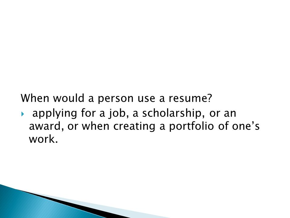 When would a person use a resume.