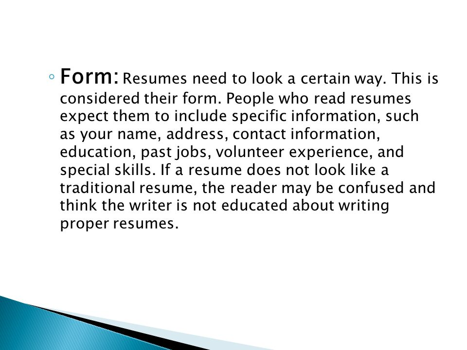 ◦ Form: Resumes need to look a certain way. This is considered their form.