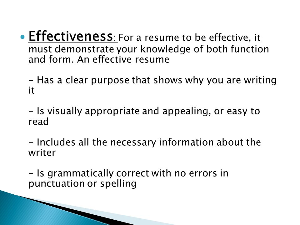 Effectiveness : For a resume to be effective, it must demonstrate your knowledge of both function and form.