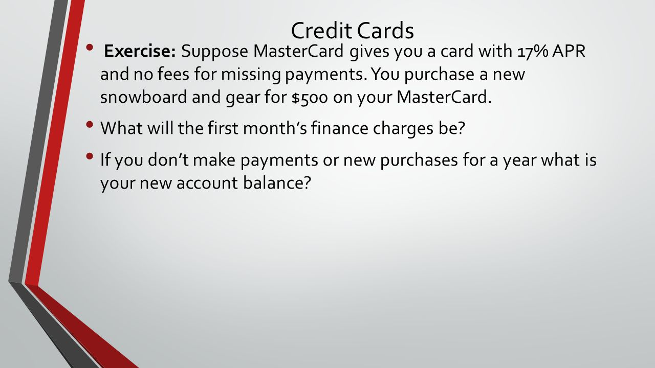 Credit Cards Exercise: Suppose MasterCard gives you a card with 17% APR and no fees for missing payments.