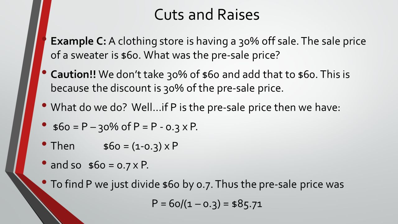 Cuts and Raises Example C: A clothing store is having a 30% off sale.