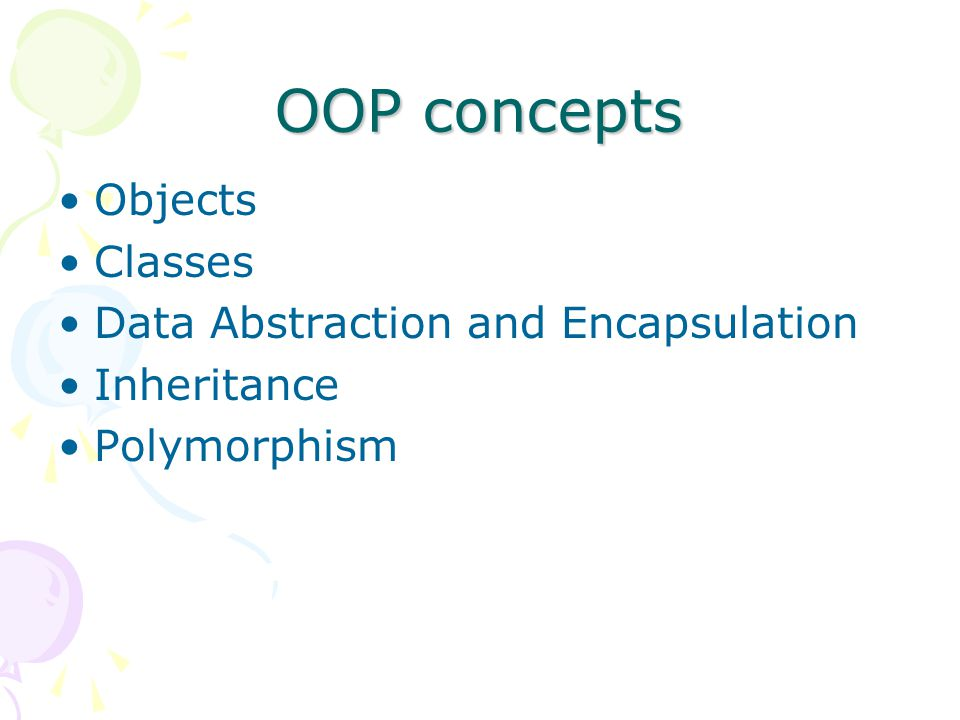 OOP concepts Objects Classes Data Abstraction and Encapsulation Inheritance Polymorphism