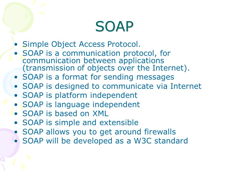 SOAP Simple Object Access Protocol.