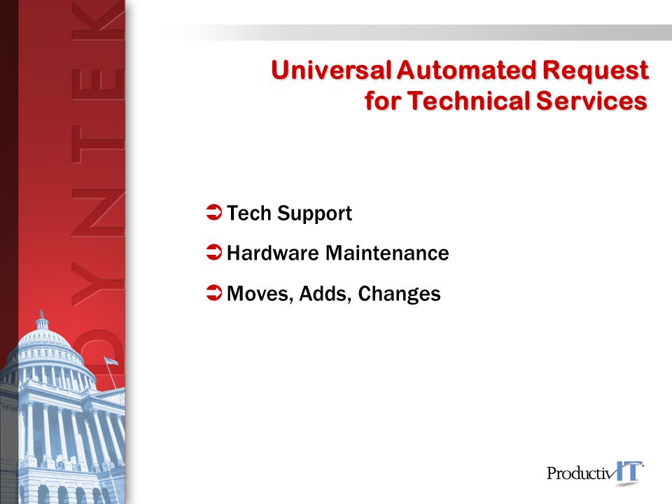  Tech Support  Hardware Maintenance  Moves, Adds, Changes Universal Automated Request for Technical Services