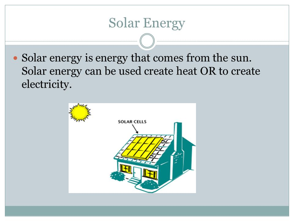 Solar Energy Solar energy is energy that comes from the sun.
