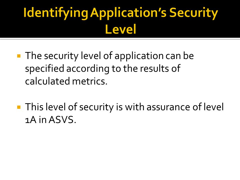 The security level of application can be specified according to the results of calculated metrics.