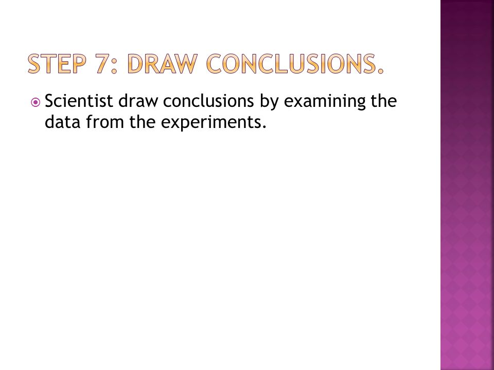  Scientist draw conclusions by examining the data from the experiments.