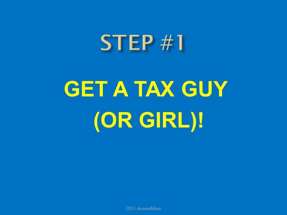 GET A TAX GUY (OR GIRL)!