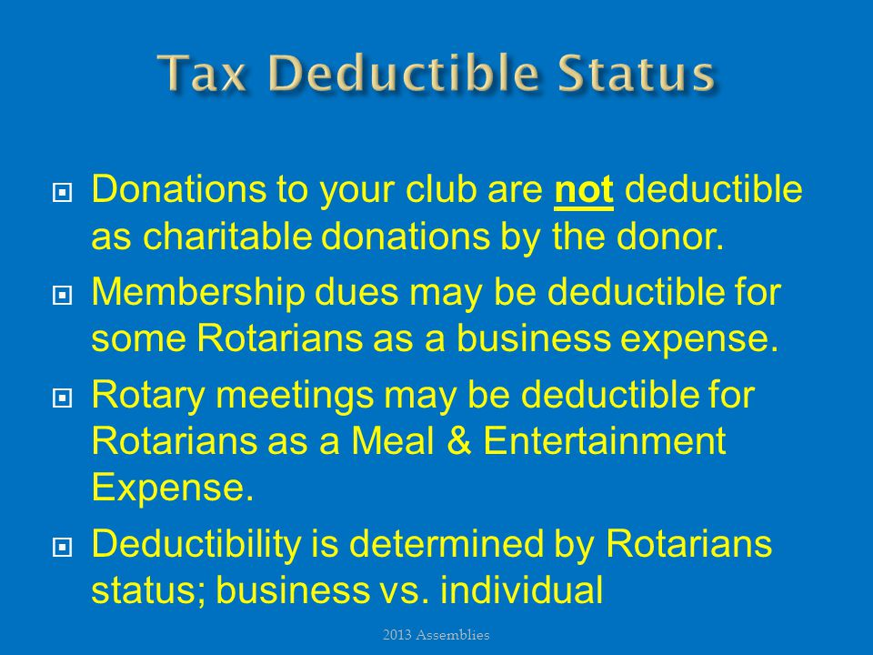  Donations to your club are not deductible as charitable donations by the donor.