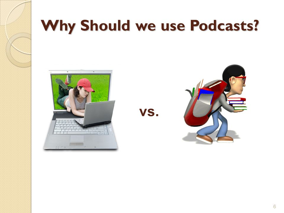 Why Should we use Podcasts 6 vs.