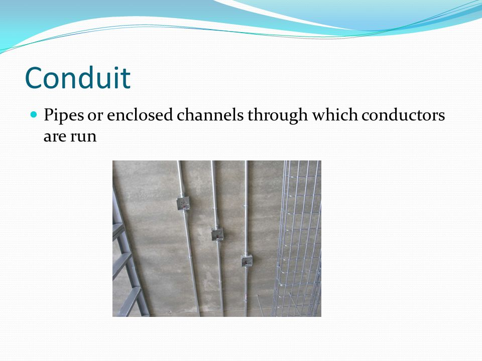 Conduit Pipes or enclosed channels through which conductors are run