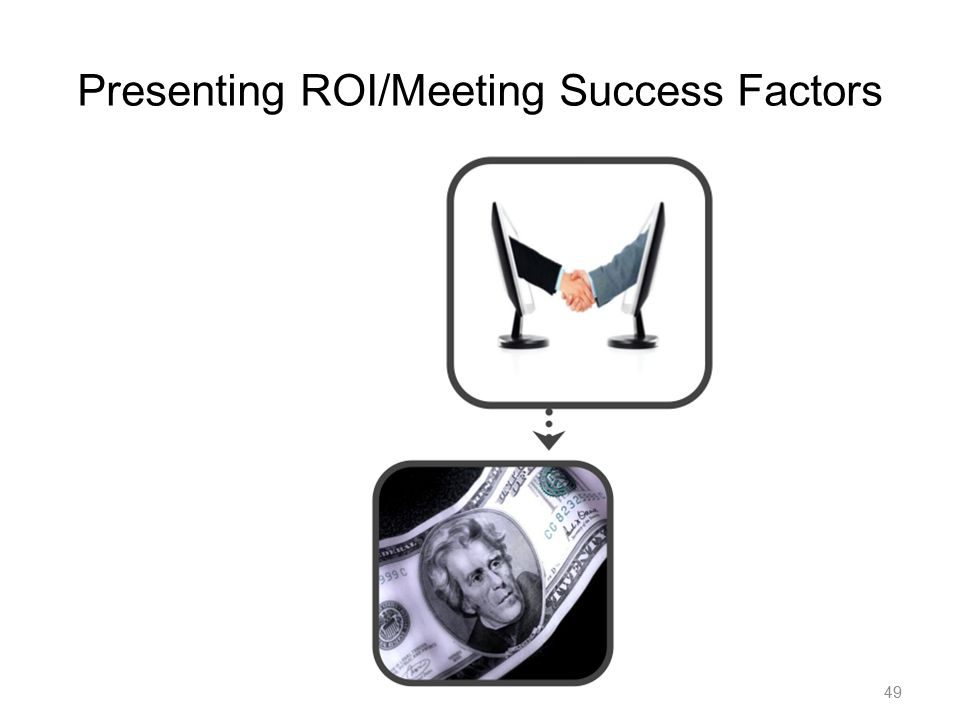 49 Presenting ROI/Meeting Success Factors