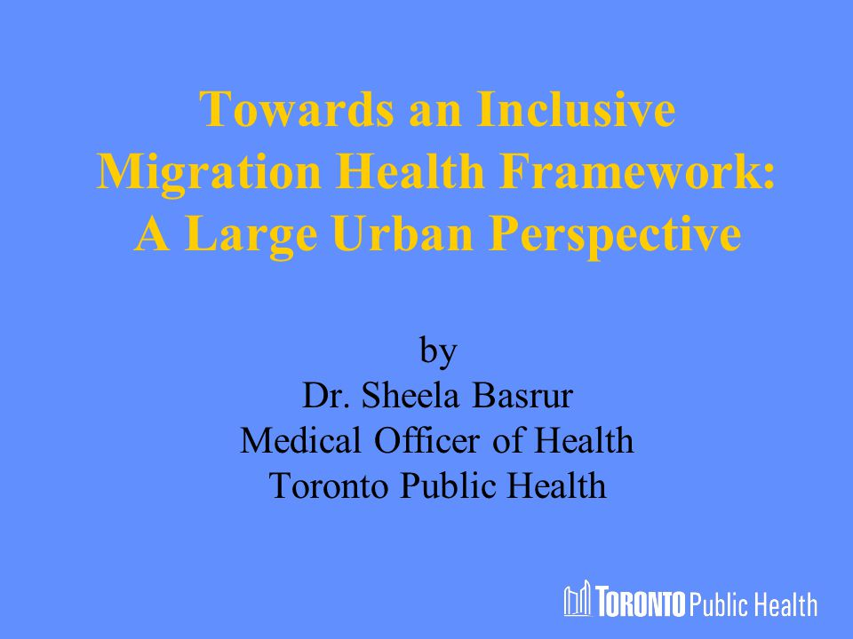 Towards an Inclusive Migration Health Framework: A Large Urban Perspective by Dr.