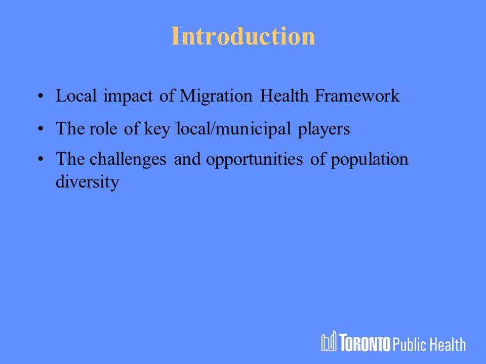 Introduction Local impact of Migration Health Framework The role of key local/municipal players The challenges and opportunities of population diversity