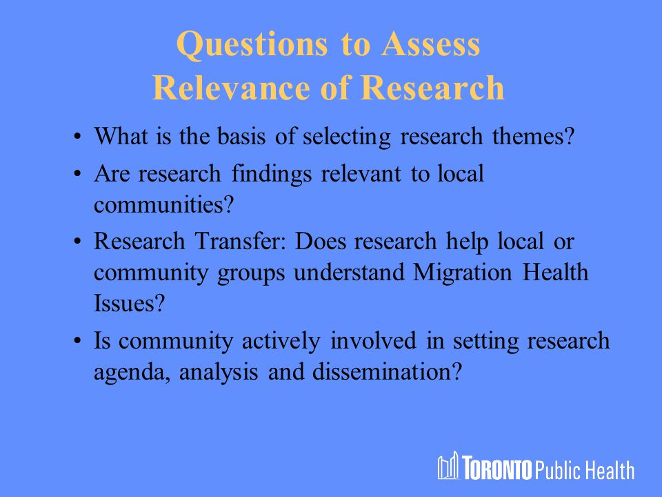 Questions to Assess Relevance of Research What is the basis of selecting research themes.