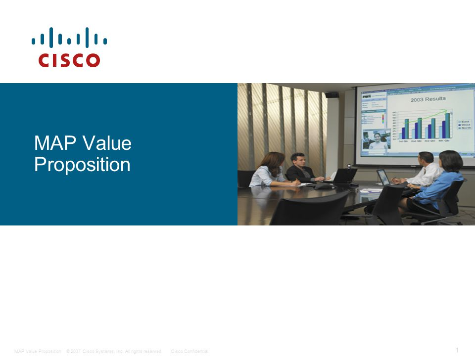 © 2007 Cisco Systems, Inc. All rights reserved.Cisco Confidential 1 MAP Value Proposition