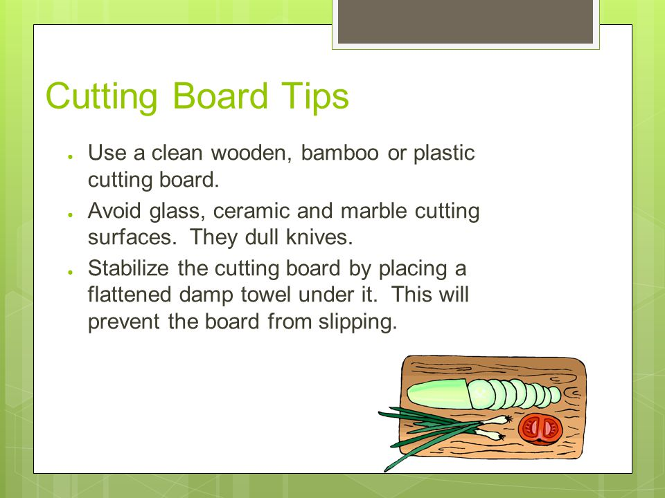 Cutting Board Tips ● Use a clean wooden, bamboo or plastic cutting board.