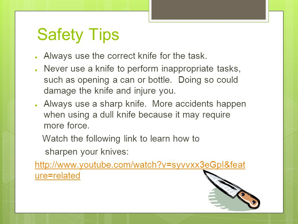 Safety Tips ● Always use the correct knife for the task.