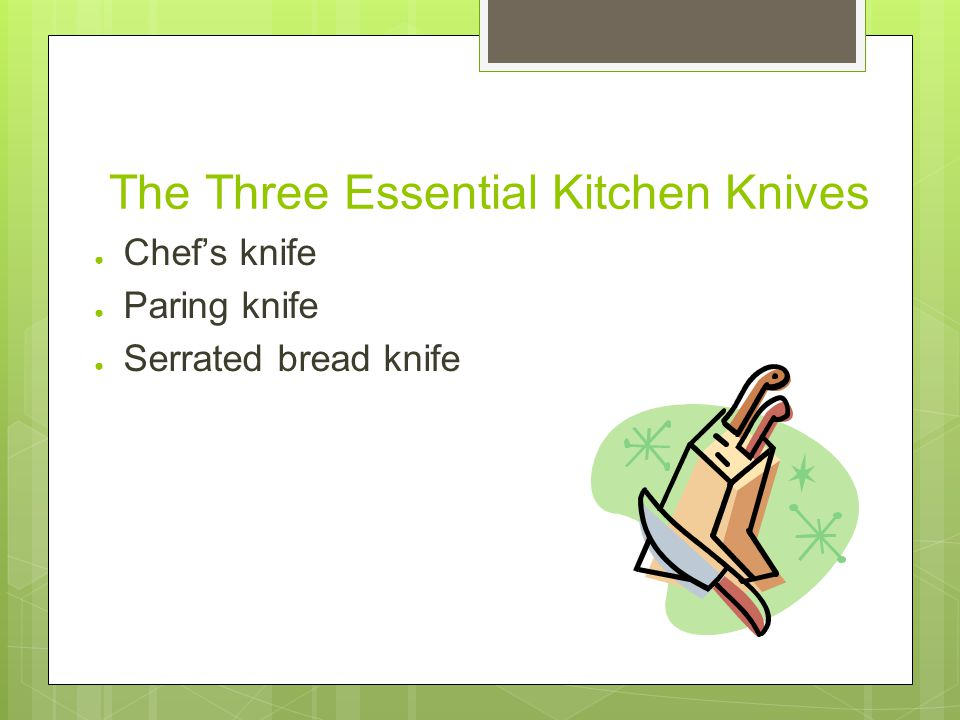 The Three Essential Kitchen Knives ● Chef's knife ● Paring knife ● Serrated bread knife