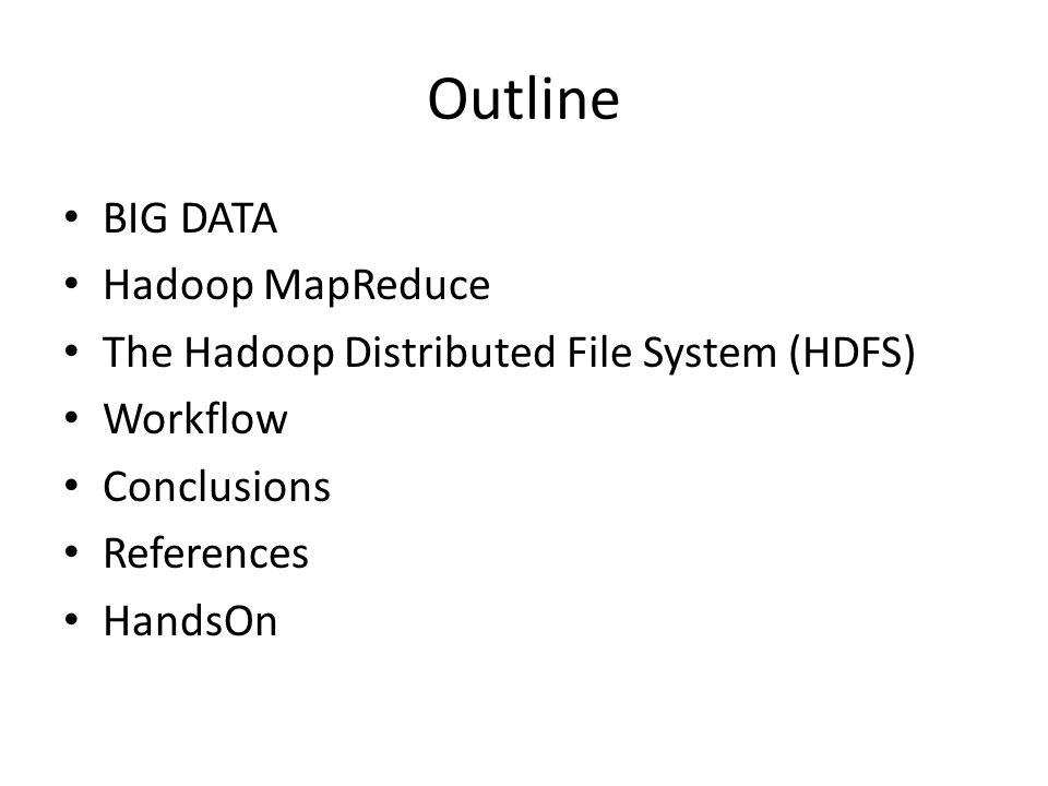 Outline BIG DATA Hadoop MapReduce The Hadoop Distributed File System (HDFS) Workflow Conclusions References HandsOn