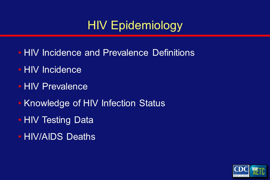 HIV Incidence and Prevalence Definitions HIV Incidence HIV Prevalence Knowledge of HIV Infection Status HIV Testing Data HIV/AIDS Deaths