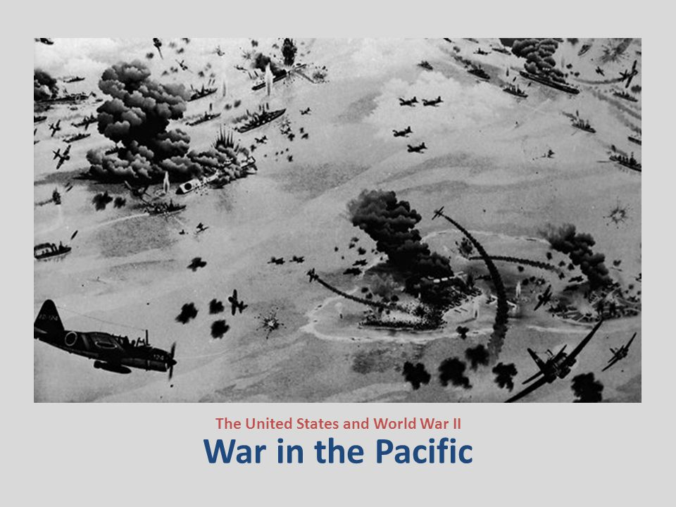 War in the Pacific The United States and World War II