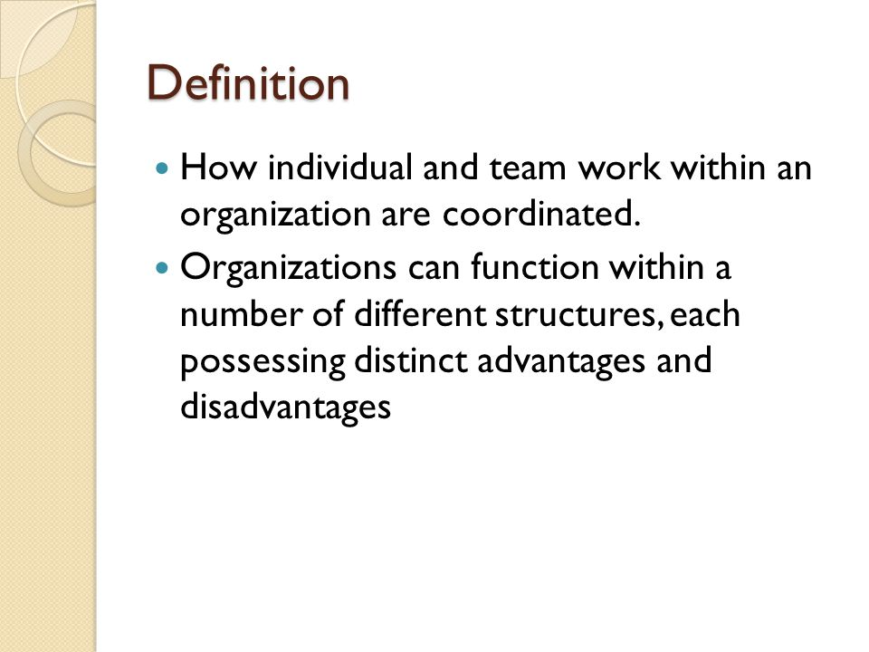 Definition How individual and team work within an organization are coordinated.
