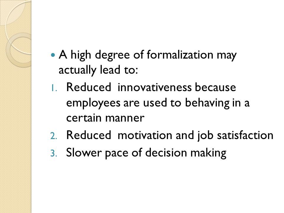 A high degree of formalization may actually lead to: 1.