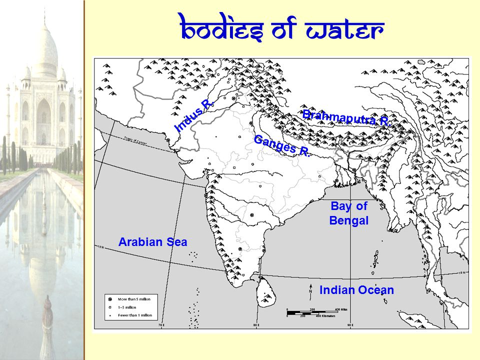 Bodies of Water Indus R. Ganges R. Brahmaputra R. Arabian Sea Indian Ocean Bay of Bengal