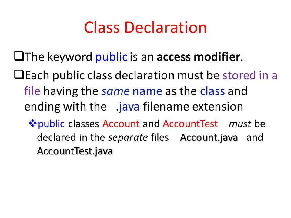 Class Declaration  The keyword public is an access modifier.
