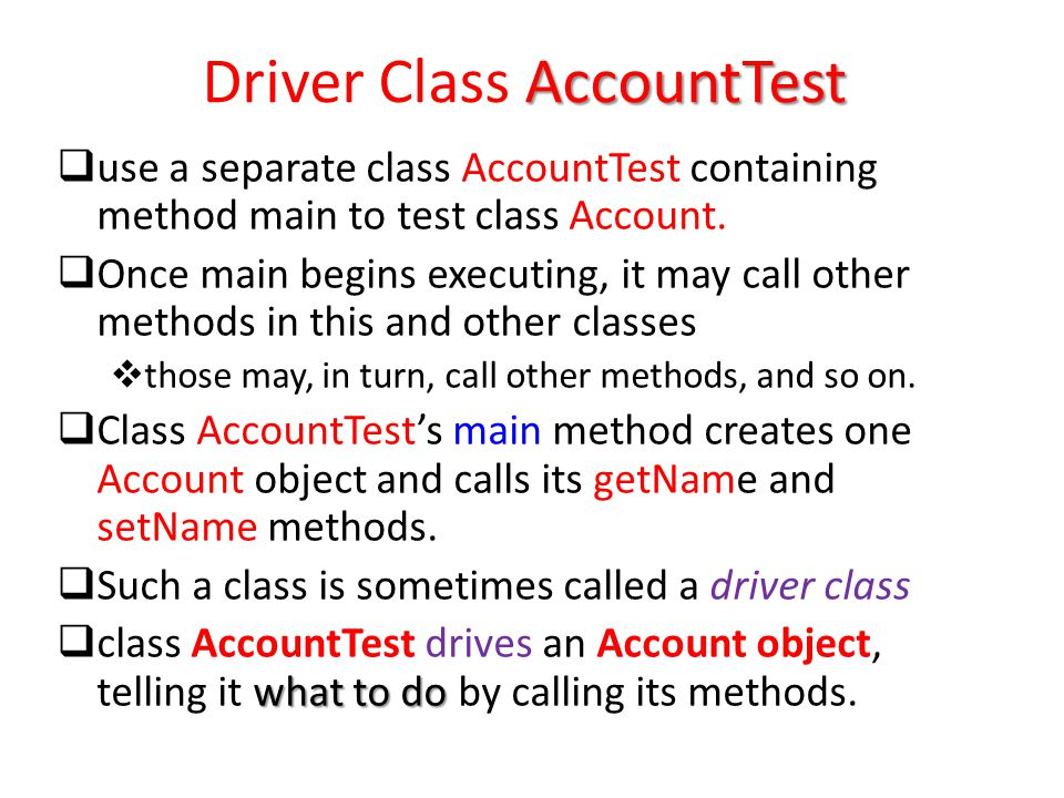 AccountTest Driver Class AccountTest  use a separate class AccountTest containing method main to test class Account.
