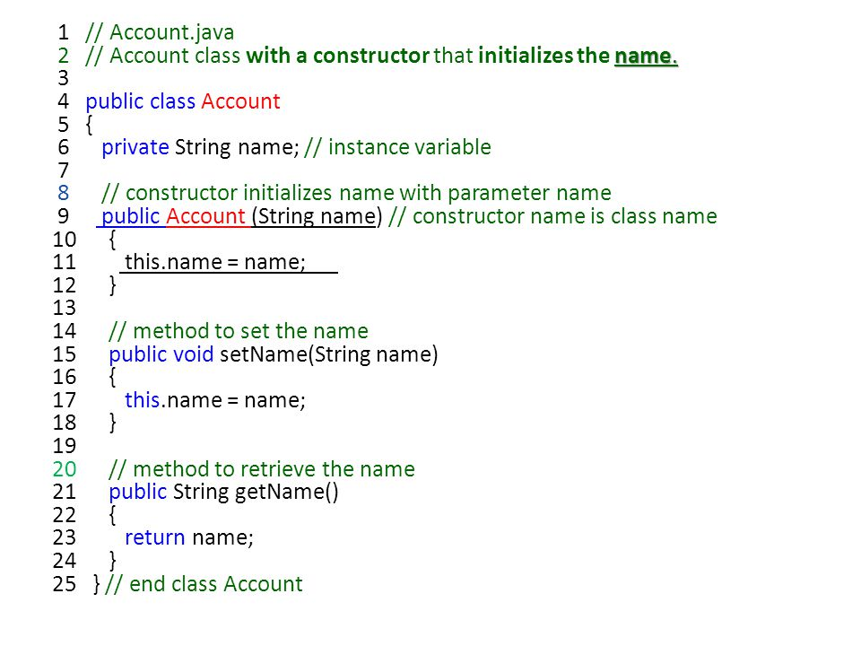 name. 1 // Account.java 2 // Account class with a constructor that initializes the name.