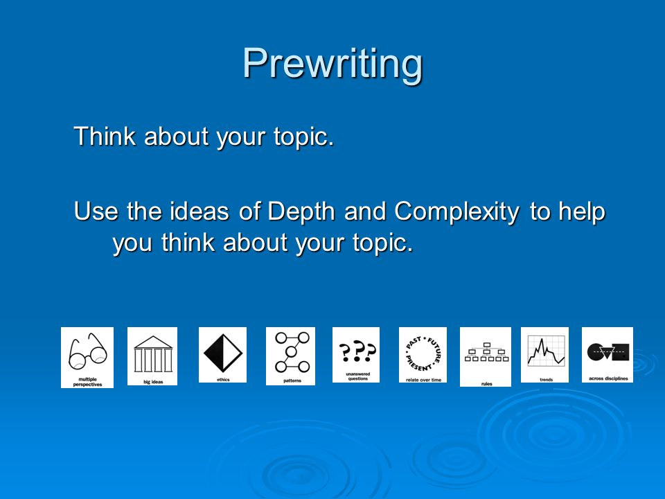 Prewriting Think about your topic.