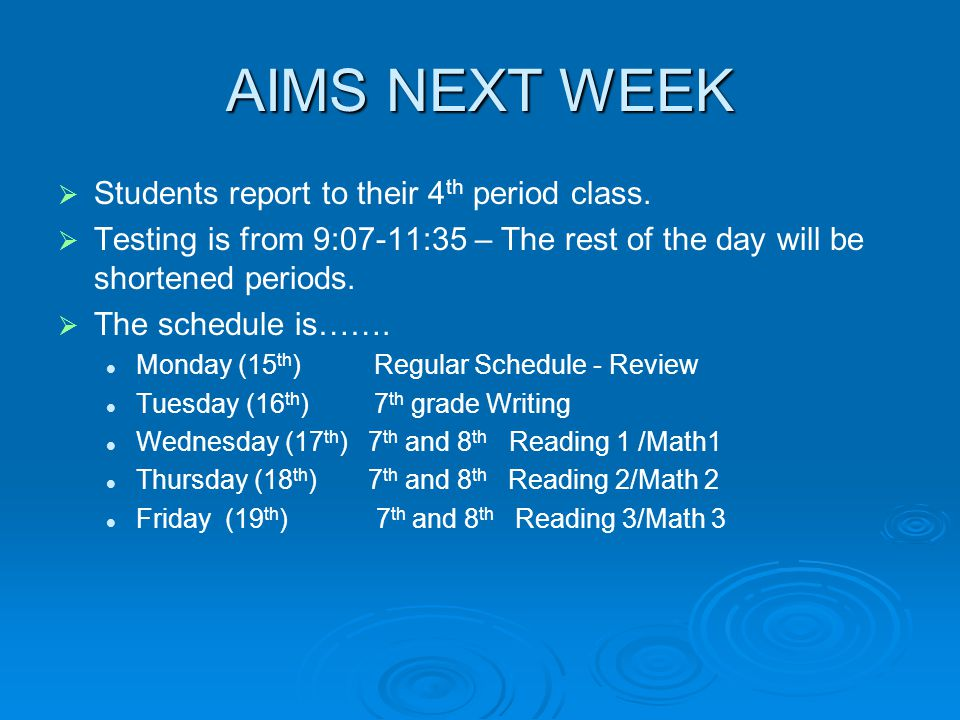 AIMS NEXT WEEK   Students report to their 4 th period class.