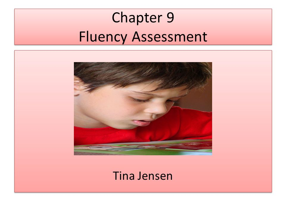 Chapter 9 Fluency Assessment Tina Jensen