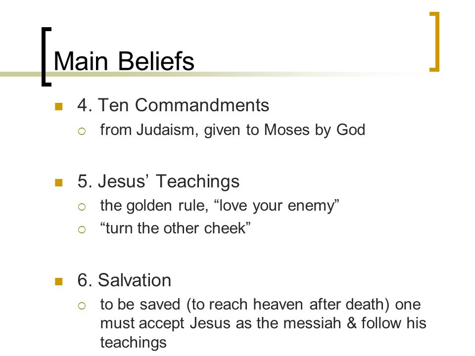 Main Beliefs 4. Ten Commandments  from Judaism, given to Moses by God 5.
