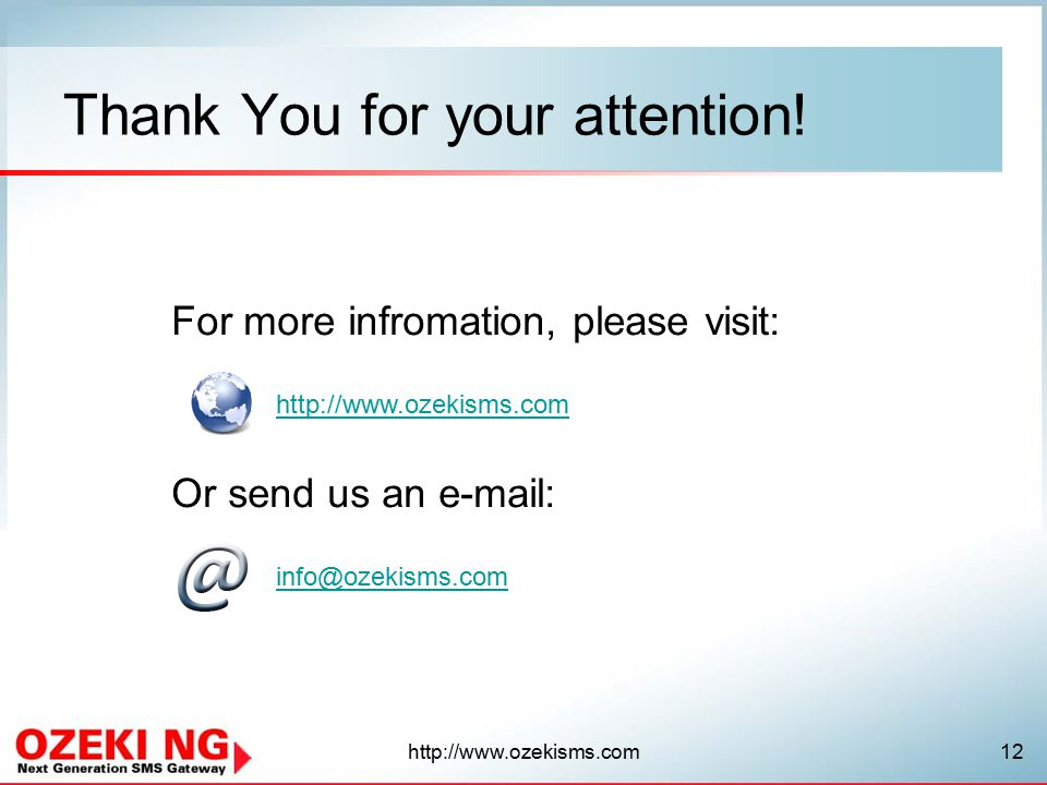 For more infromation, please visit:   Or send us an   Thank You for your attention!