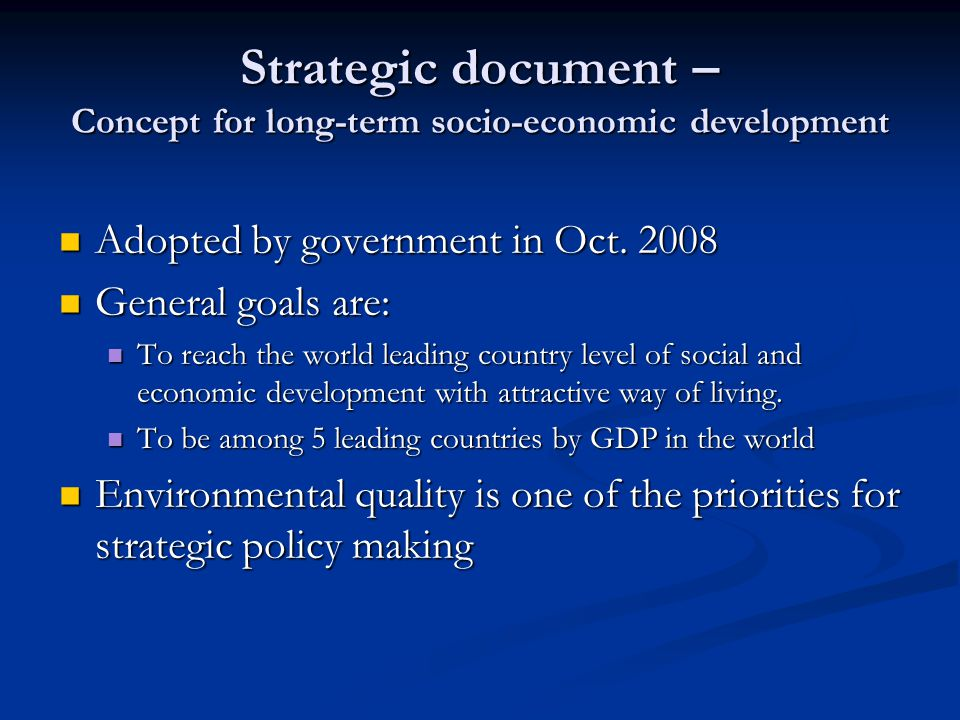 Strategic document – Concept for long-term socio-economic development Adopted by government in Oct.