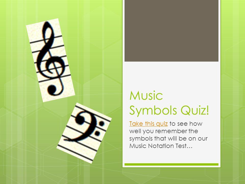 Music Symbols Quiz! Take this quizTake this quiz to see how