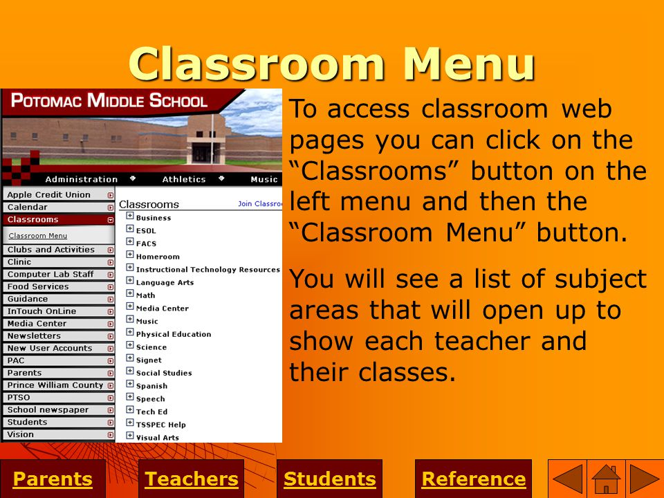 Classroom Menu ParentsTeachersStudentsReference To access classroom web pages you can click on the Classrooms button on the left menu and then the Classroom Menu button.