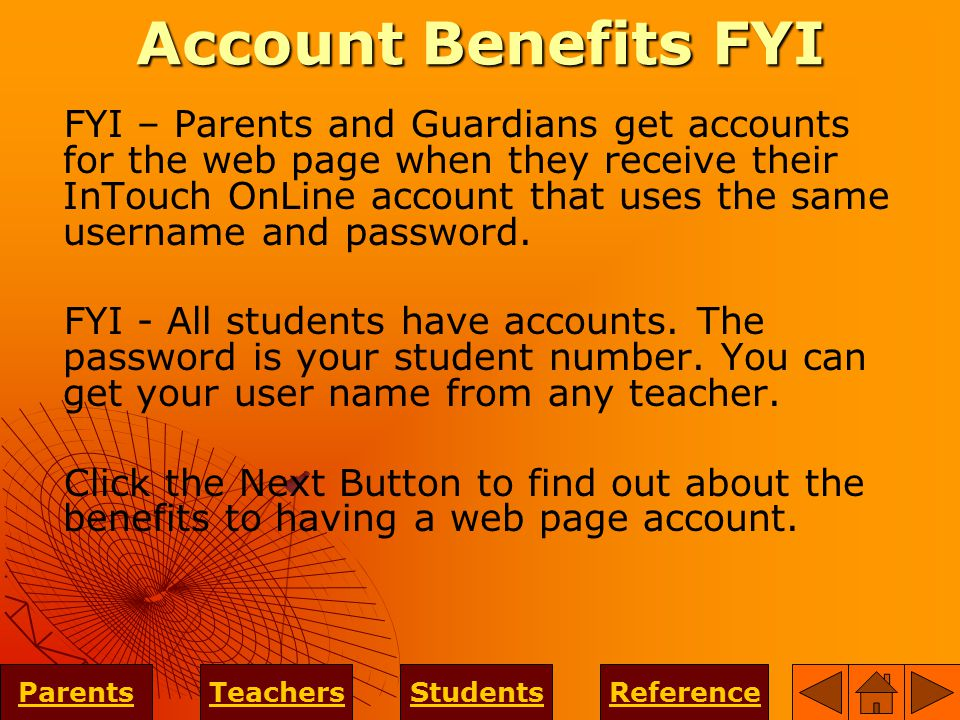 Account Benefits FYI FYI – Parents and Guardians get accounts for the web page when they receive their InTouch OnLine account that uses the same username and password.