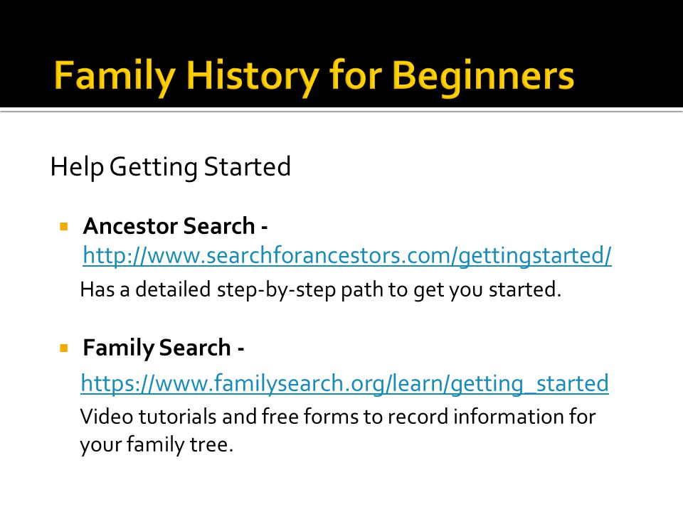 Help Getting Started  Ancestor Search Has a detailed step-by-step path to get you started.