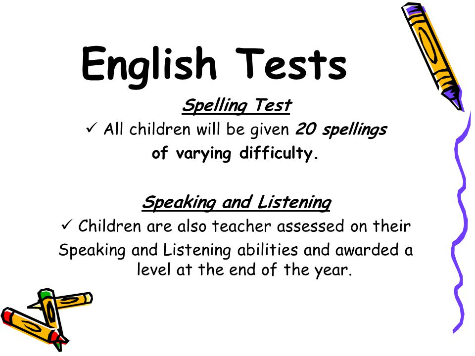 English Tests Spelling Test All children will be given 20 spellings of varying difficulty.