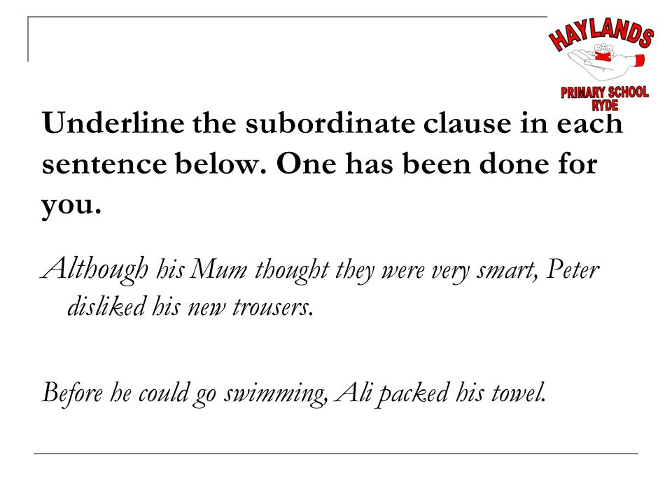 Underline the subordinate clause in each sentence below.