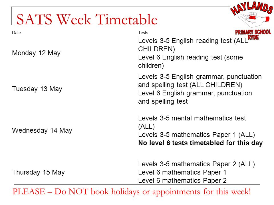 SATS Week Timetable PLEASE – Do NOT book holidays or appointments for this week.