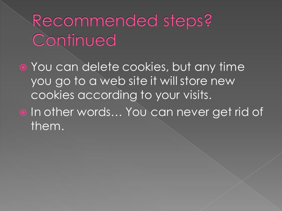  You can delete cookies, but any time you go to a web site it will store new cookies according to your visits.